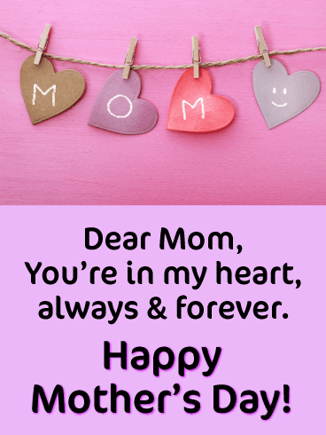 Dear Mom, You're in my heart, always & forever. Happy Mother's Day!