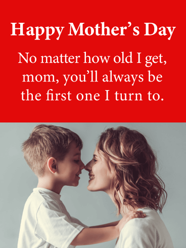 Happy Mother's Day. No matter how old I get, mom, you'll always be the first one I turn to.