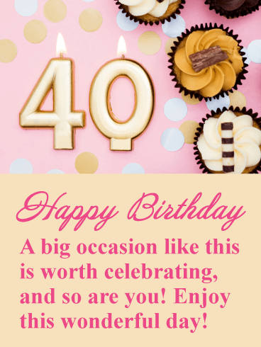A Day Worth Celebrating! Happy 40th Birthday Card