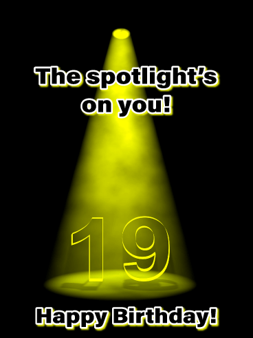 The Spotlight's on You! Happy 19th Birthday Card