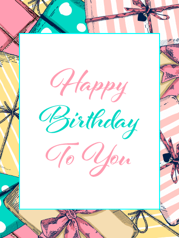 Pretty Gift Boxes to You – Happy Birthday Card