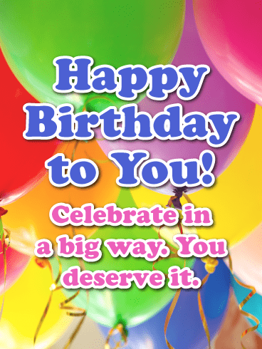 You Deserve It! - Happy Birthday Card