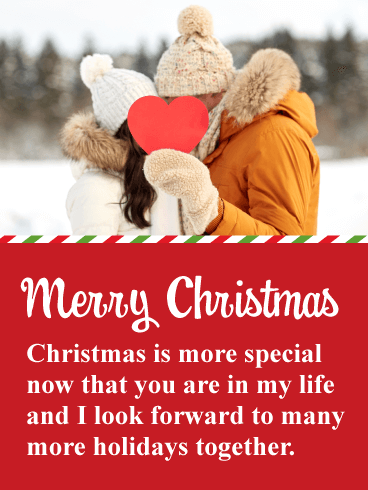 Merry Christmas. Christmas is more special now that you are in my life and I look forward to many more holidays together.