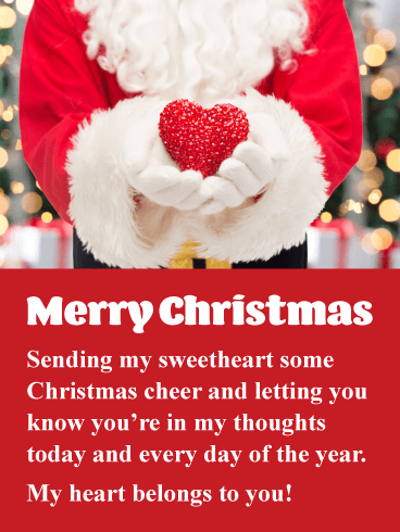Merry Christmas. Sending my sweetheart some Christmas cheer and letting you know you're in my thoughts today and every day of the year. My heart belongs to you!