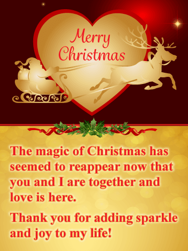 Merry Christmas. The magic of Christmas has seemed to reappear now that you and I are together and love is here. Thank you for adding sparkle and joy to my life!