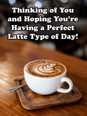 Perfect Latte Day – Thinking of You Card