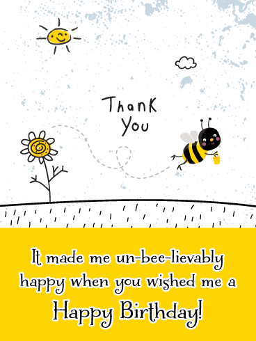 Un-Bee-Lievably Happy- Thank You Card for Birthday Wishes
