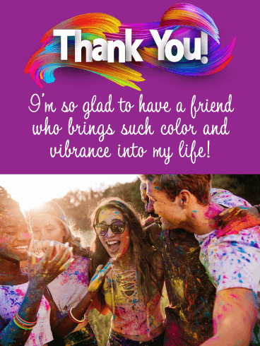 You Add Color to My Life- Thank You Card for Friend