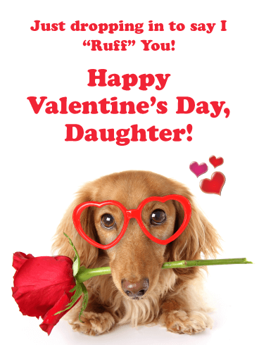 """Just dropping in to say I """"Ruff"""" You! Happy Valentine's Day, Daughter!"""