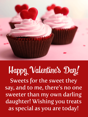Happy Valentine's Day! Sweets for the sweet they say, and to me, there's no one sweeter than my own darling daughter! Wishing you treats as special as you are today!