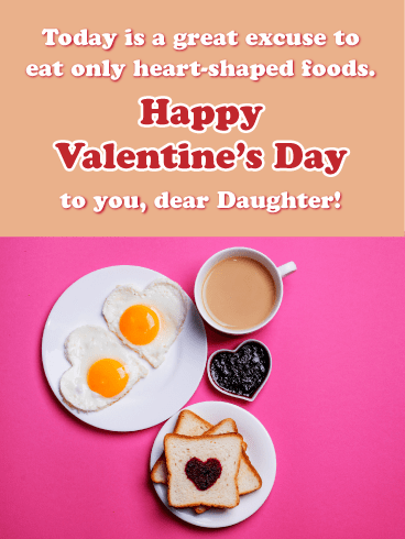 Today is a great excuse to eat only heart-shaped foods. Happy Valentine's Day to you, dear daughter!