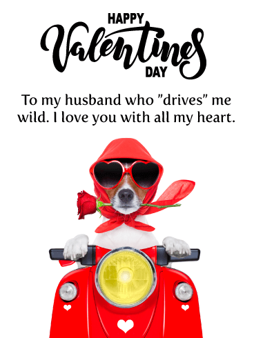 "Happy Valentine's Day To my husband who ""drives"" me wild. I love you with all my heart."