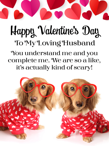 Happy Valentine's Day To My Loving Husband. You understand me and you complete me. We are so a like, it's actually kind of scary!