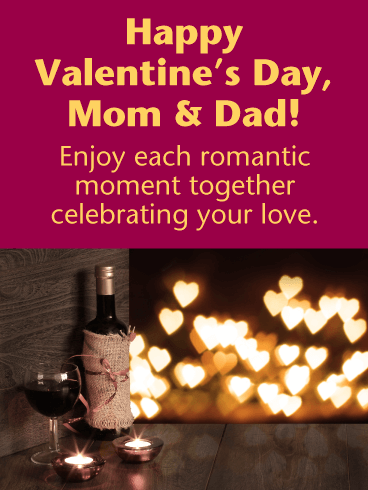 Happy Valentine's Day, Mom & Dad Enjoy each romantic moment together celebrating your love.