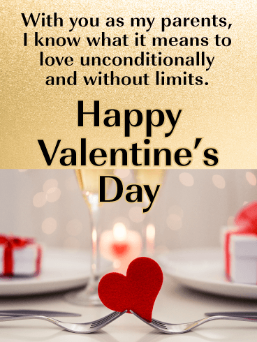 With you as my parents, I know what it means to love unconditionally and without limits. Happy Valentine's Day.
