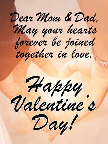 Dear Mom & Dad, May your hearts forever be joined together in love. Happy Valentine's Day!