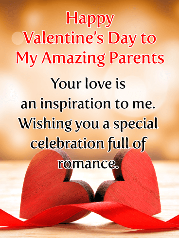 Happy Valentine's Day To My Amazing Parents. Your love is an inspiration to me. Wishing you a special celebration full of romance.