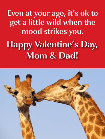 Even at your age, it's ok to get a little wild when the mood strikes you. Happy Valentine's Day, Mom & Dad!