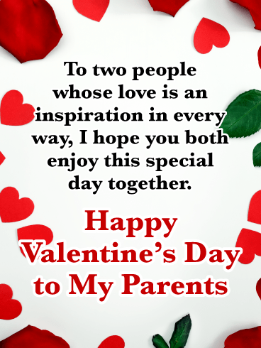 To two people whose love is an inspiration in every way, I hope you both enjoy this special day together. Happy Valentine's Day to My Parents!