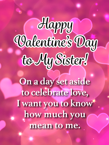 Happy Valentine's Day to My Sister! On a day set aside to celebrate love, I want you to know how much you mean to me.