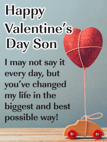 Happy Valentine's Day Son. I may not say it every day, but you've changed my life in the biggest and best possible way.