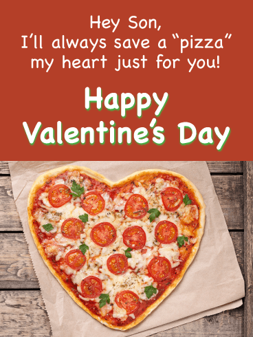 "Hey Son, I'll always save a ""pizza"" my heart just for you! Happy Valentine's Day."
