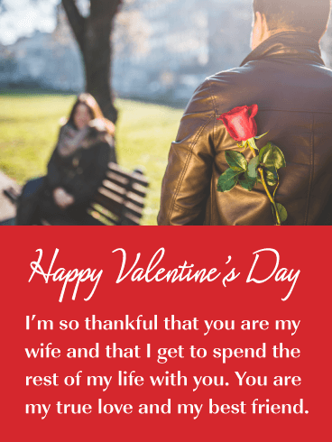 Happy Valentine's Day. I'm so thankful that you are my wife and that I get to spend the rest of my life with you. You are my true love and my best friend.