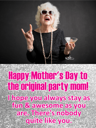 To the Party Mom - Funny Mother's Day Card
