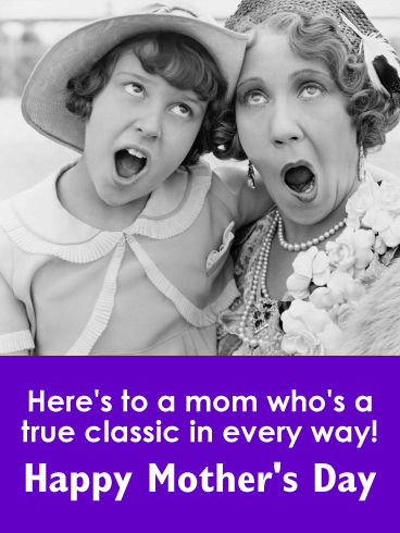 To a True Classic Mom - Happy Mother's Day Card