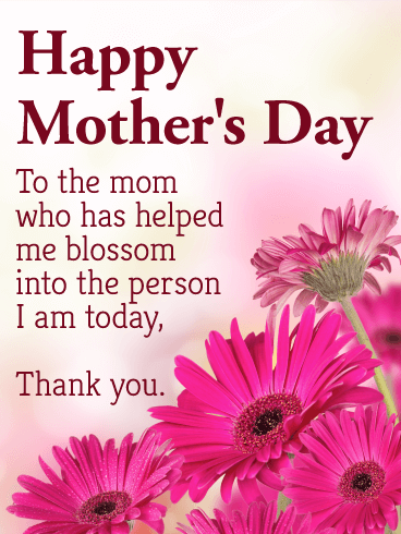 Happy Mother's Day. To the mom who has helped me blossom into the person I am today, Thank you.