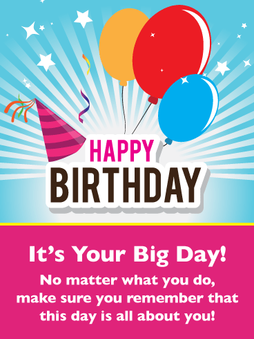 It's Your Big Day! Happy Birthday Card