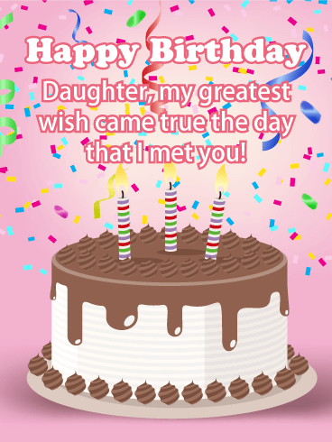 Happy Birthday Daughter My Greatest Wish Came True The Day That I Met You