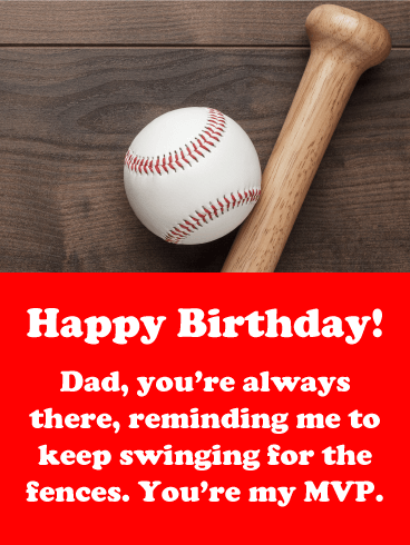Happy Birthday! Dad, you're always there, reminding me to keep swinging for the fences. You're my MVP.