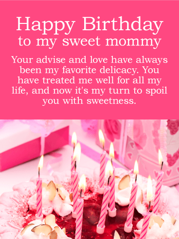 Happy Birthday To My Sweet Mommy Your Advise And Love Have Always Been Favorite
