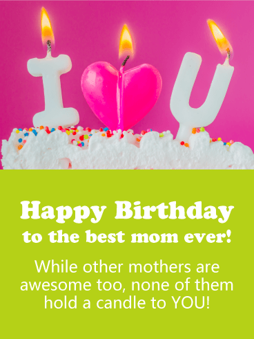 happy birthday to the best mom ever while other mothers are awesome too none