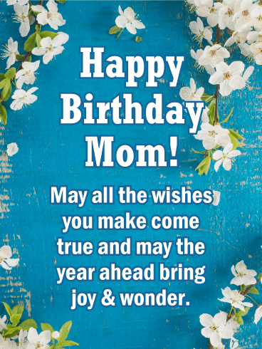 happy birthday mom may all the wishes you make come true and may the year
