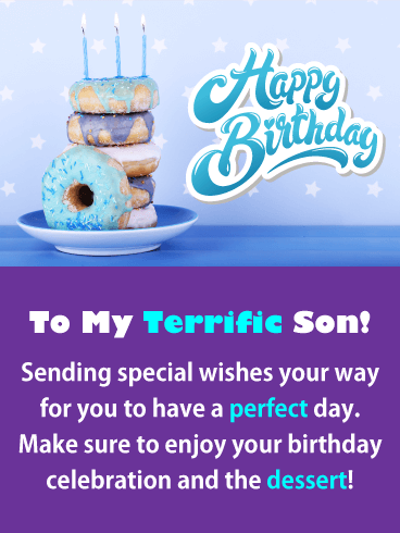 To My Terrific Son Sending Special Wishes Your Way For You Have A Perfect