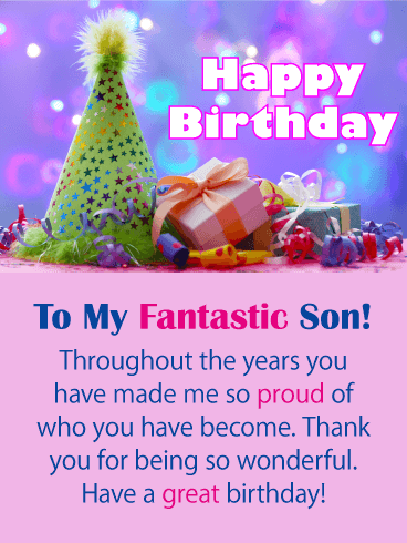 Happy Birthday To My Fantastic Son Throughout The Years You Have Made Me So
