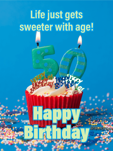 Life Gets Sweeter - Happy 50th Birthday Card