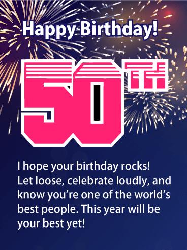 Feliz cumpleaños 50. ¡Espero que tu cumpleaños sea genial! Desengáñate, celebra a lo grande y sabe que eres una de las mejores personas del mundo. ¡Este año será el mejor de todos!'re one of the world's best people. This year will be your best yet!
