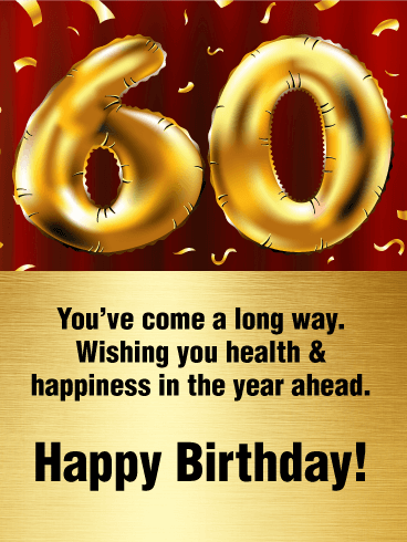 Youve Come A Long Way Wishing You Health Happiness In The Year Send This Golden Happy 60th Birthday Balloon Card