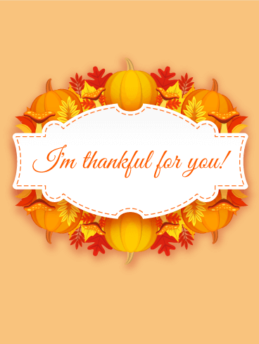 I'm Always Thankful - Thanksgiving Day Card