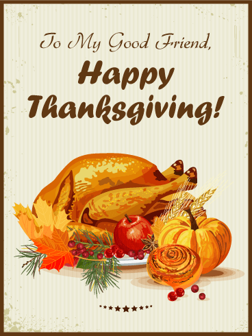 To my Good Friend - Happy Thanksgiving Card