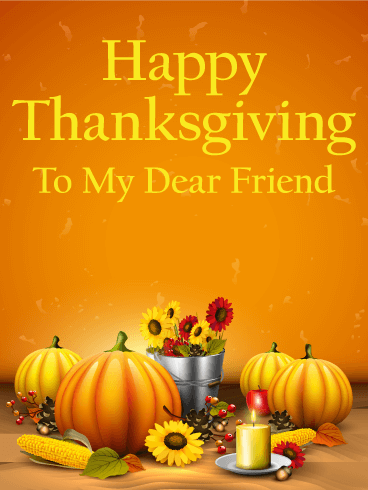 To my Dear Friend - Happy Thanksgiving Card