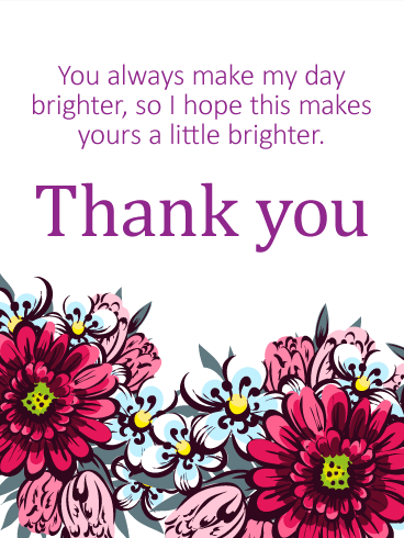 Thank you cards birthday greeting cards by davia free ecards you always make my day brighter thank you card m4hsunfo