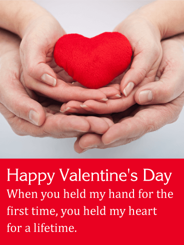 Happy Valentine's Day. When you held my hand for the first time, you held my heart for a lifetime.
