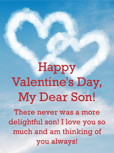 Happy Valentine's Day, My Dear Son! There never was a more delightful son! I love you so much and am thinking of you always!