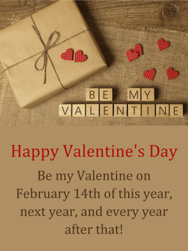 Happy Valentine's Day. Be my Valentine on February 14th of this year, next year, and every year after that!