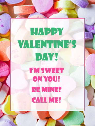Happy Valentine's Day. I'M SWEET ON YOU! BE MINE? CALL ME!